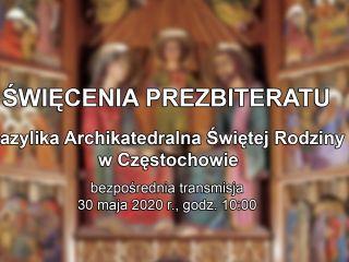 Święcenia prezbiteratu w Archikatedrze Częstochowskiej