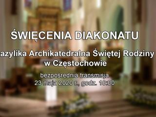 Święcenia diakonatu w Archikatedrze Częstochowskiej